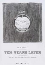 Izložba: Ivica Malčić – TEN YEARS LATER