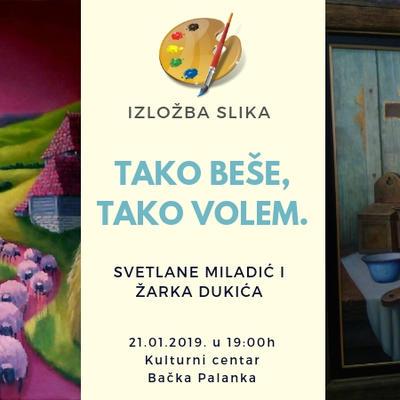 "Izložba slika  ""Tako beše, tako volem"" slikara Žarka Đukića i Svetlane Miladić"